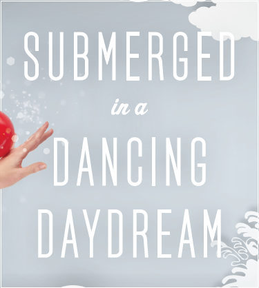 Submerged in a Dancing Daydream